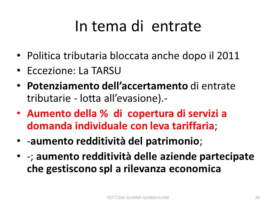In tema di entrate Politica tributaria bloccata anche dopo il 2011 Eccezione: La TARSU Potenziamento dellaccertamento di entrate tributarie - lotta al