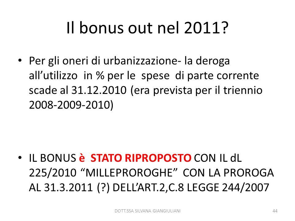 Il bonus out nel 2011? Per gli oneri di urbanizzazione- la deroga allutilizzo in % per le spese di parte corrente scade al 31.12.2010 (era prevista pe
