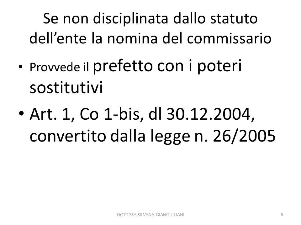 Se non disciplinata dallo statuto dellente la nomina del commissario Provvede il prefetto con i poteri sostitutivi Art. 1, Co 1-bis, dl 30.12.2004, co