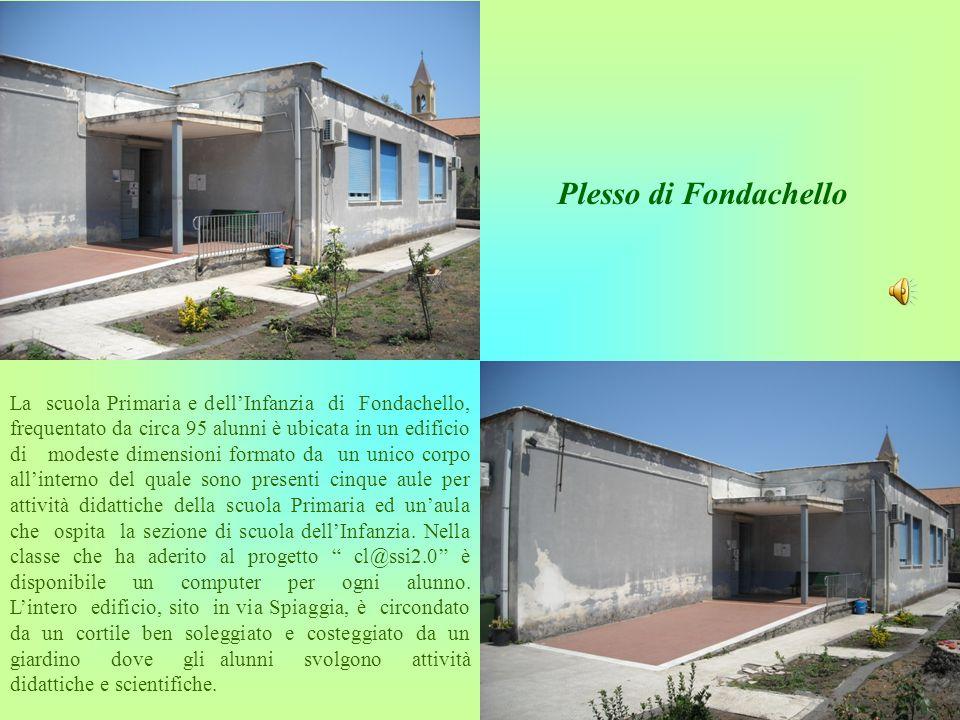 Plesso di Fondachello La scuola Primaria e dellInfanzia di Fondachello, frequentato da circa 95 alunni è ubicata in un edificio di modeste dimensioni