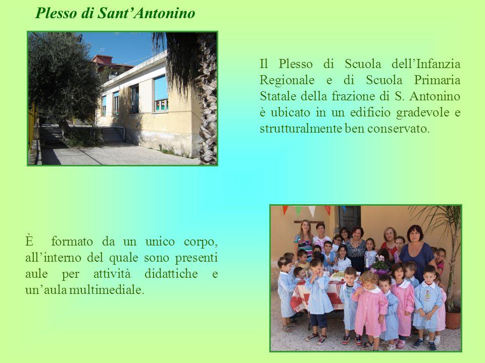 Plesso di SantAntonino È formato da un unico corpo, allinterno del quale sono presenti aule per attività didattiche e unaula multimediale. Il Plesso d