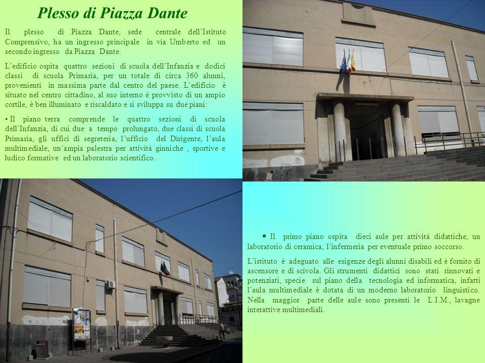 Plesso di Piazza Dante Il primo piano ospita dieci aule per attività didattiche, un laboratorio di ceramica, linfermeria per eventuale primo soccorso.