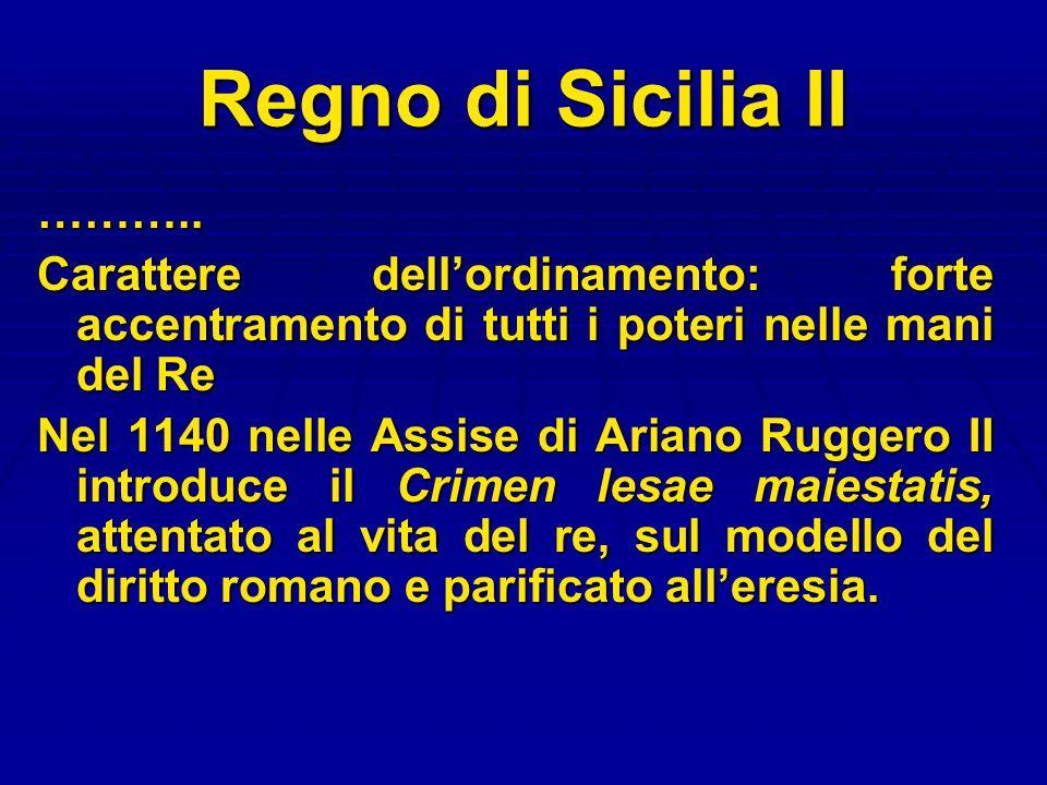 Regno di Sicilia II ……….. Carattere dellordinamento: forte accentramento di tutti i poteri nelle mani del Re Nel 1140 nelle Assise di Ariano Ruggero I
