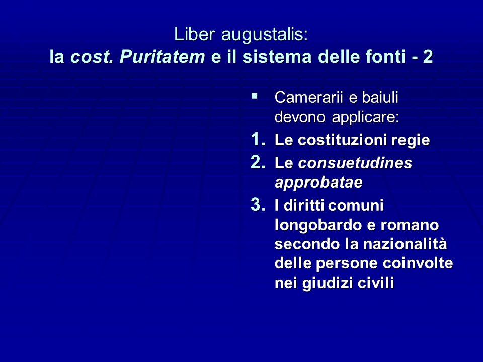 Liber augustalis: la cost. Puritatem e il sistema delle fonti - 2 Camerarii e baiuli devono applicare: Camerarii e baiuli devono applicare: 1. Le cost