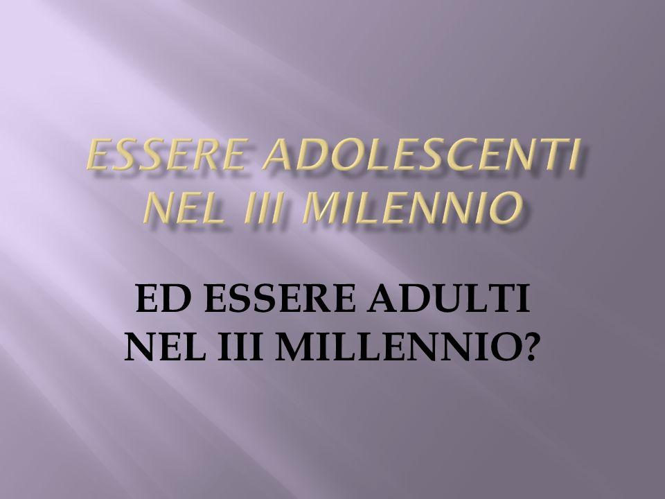 ED ESSERE ADULTI NEL III MILLENNIO?