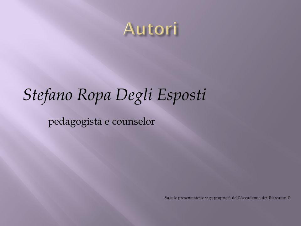 Stefano Ropa Degli Esposti pedagogista e counselor Su tale presentazione vige proprietà dellAccademia dei Ricreatori ©