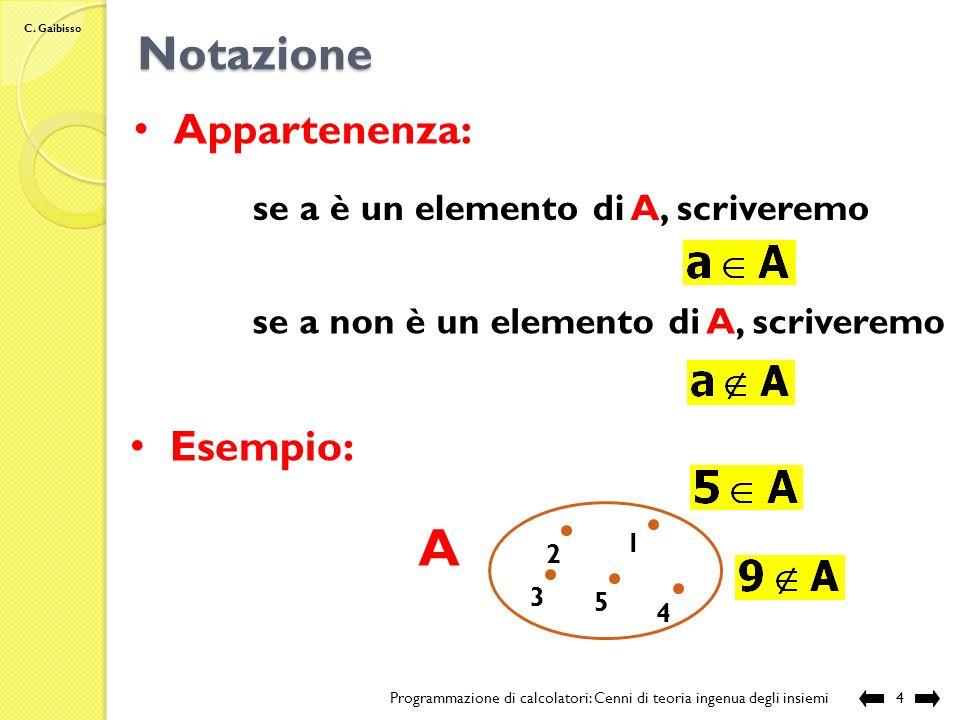 C. Gaibisso Gli insiemi Programmazione di calcolatori: Cenni di teoria ingenua degli insiemi3 Esempio: i numeri interi positivi minori o uguali a 10 2