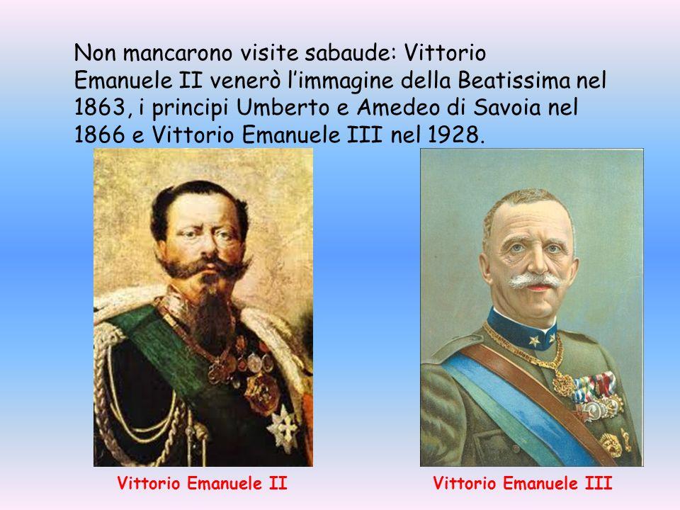 Non mancarono visite sabaude: Vittorio Emanuele II venerò limmagine della Beatissima nel 1863, i principi Umberto e Amedeo di Savoia nel 1866 e Vittor