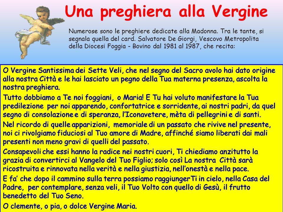 Numerose sono le preghiere dedicate alla Madonna. Tra le tante, si segnala quella del card. Salvatore De Giorgi, Vescovo Metropolita della Diocesi Fog