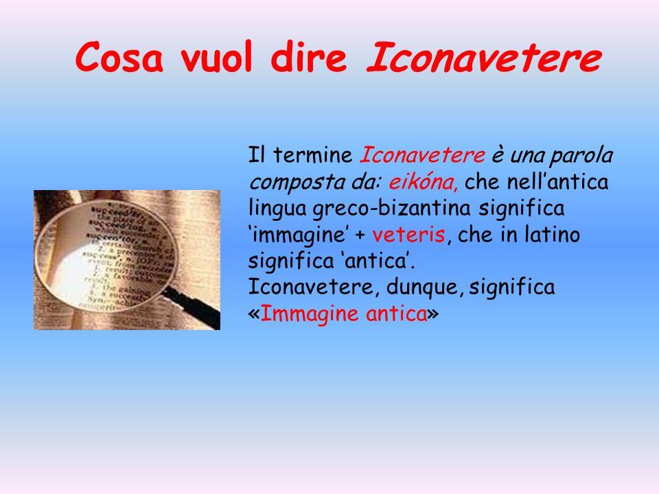 Cosa vuol dire Iconavetere Il termine Iconavetere è una parola composta da: eikóna, che nellantica lingua greco-bizantina significa immagine + veteris