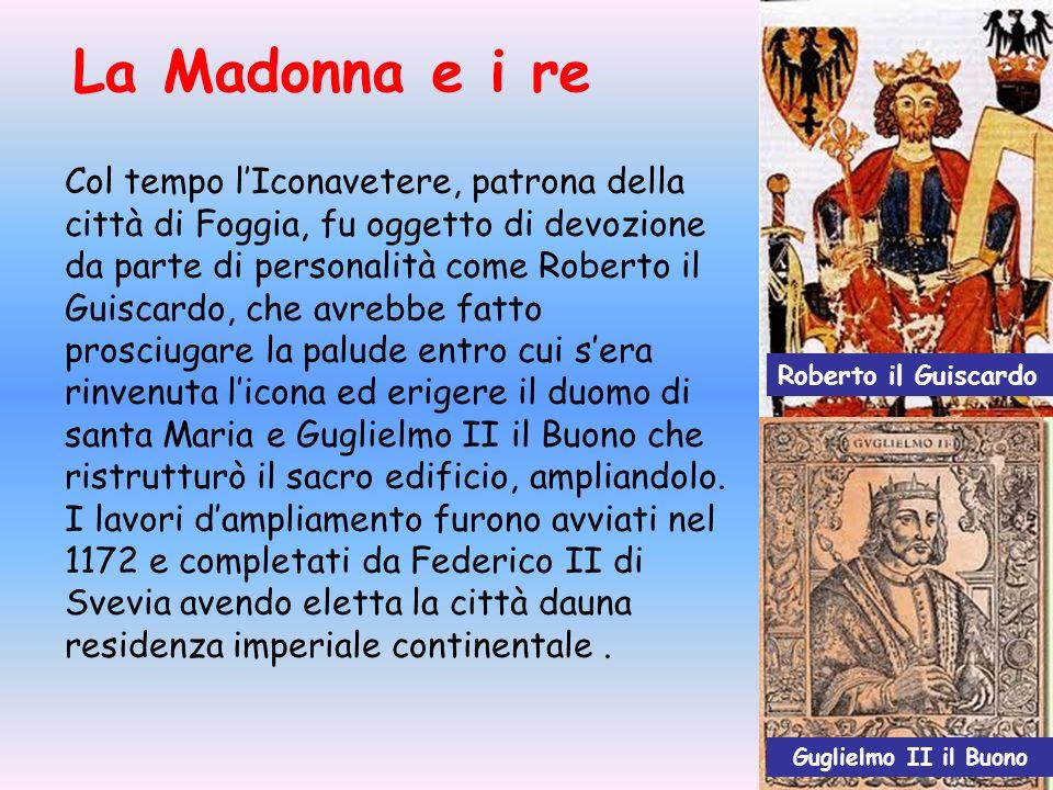Col tempo lIconavetere, patrona della città di Foggia, fu oggetto di devozione da parte di personalità come Roberto il Guiscardo, che avrebbe fatto pr
