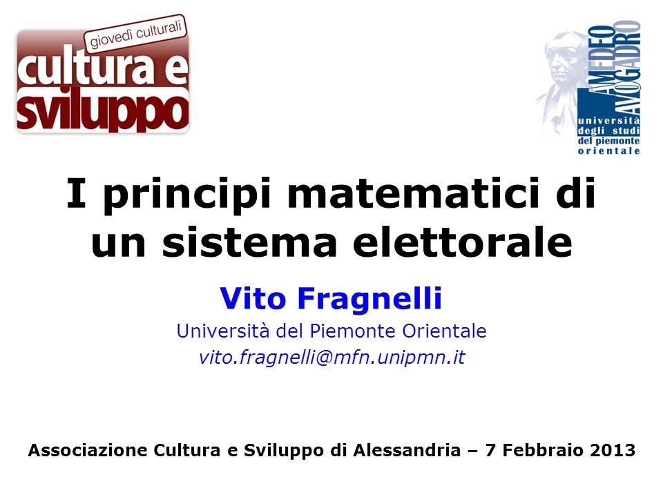 I principi matematici di un sistema elettorale Vito Fragnelli Università del Piemonte Orientale vito.fragnelli@mfn.unipmn.it Associazione Cultura e Sv
