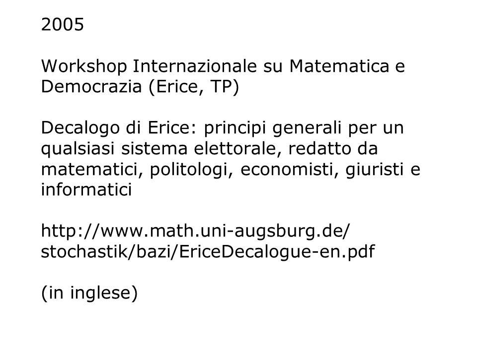 2005 Workshop Internazionale su Matematica e Democrazia (Erice, TP) Decalogo di Erice: principi generali per un qualsiasi sistema elettorale, redatto