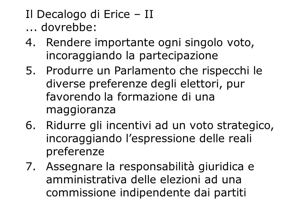Il Decalogo di Erice – II... dovrebbe: 4.Rendere importante ogni singolo voto, incoraggiando la partecipazione 5.Produrre un Parlamento che rispecchi