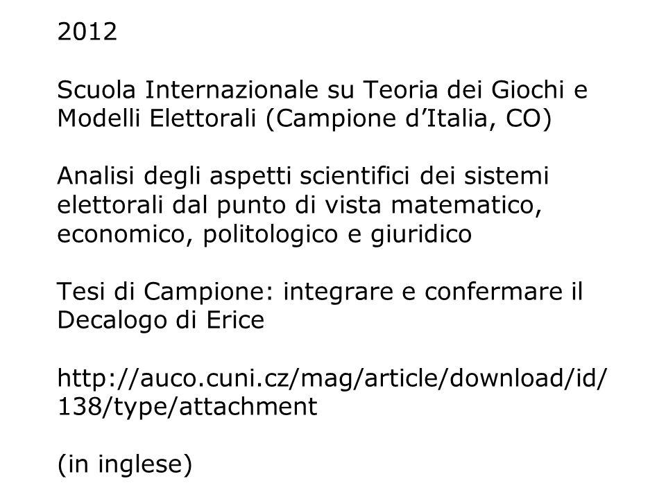 2012 Scuola Internazionale su Teoria dei Giochi e Modelli Elettorali (Campione dItalia, CO) Analisi degli aspetti scientifici dei sistemi elettorali d