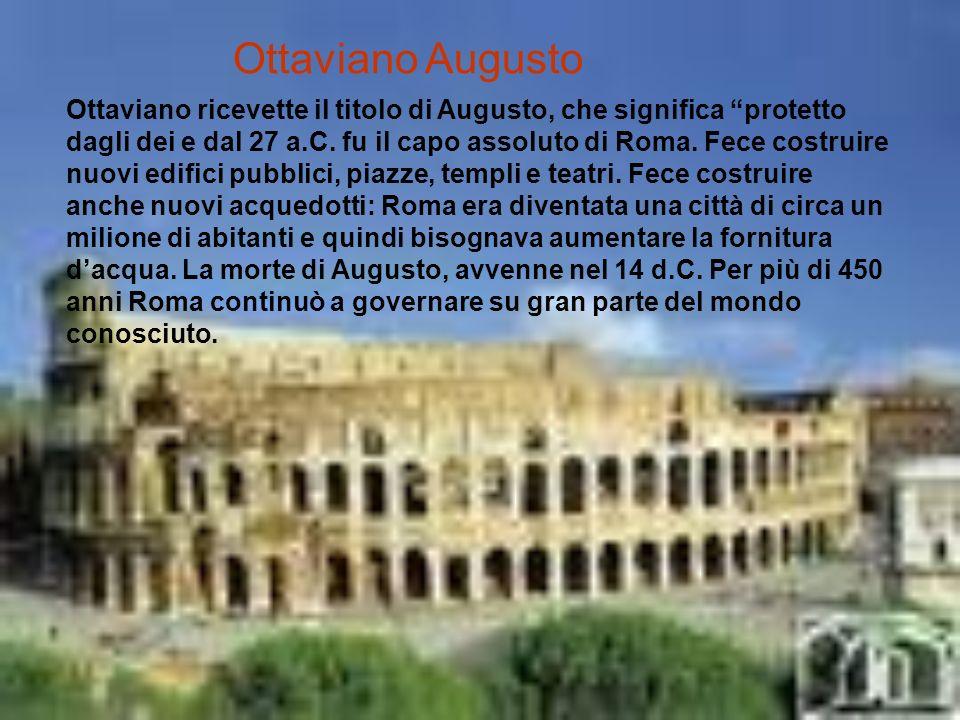 Ottaviano Augusto Ottaviano ricevette il titolo di Augusto, che significa protetto dagli dei e dal 27 a.C.