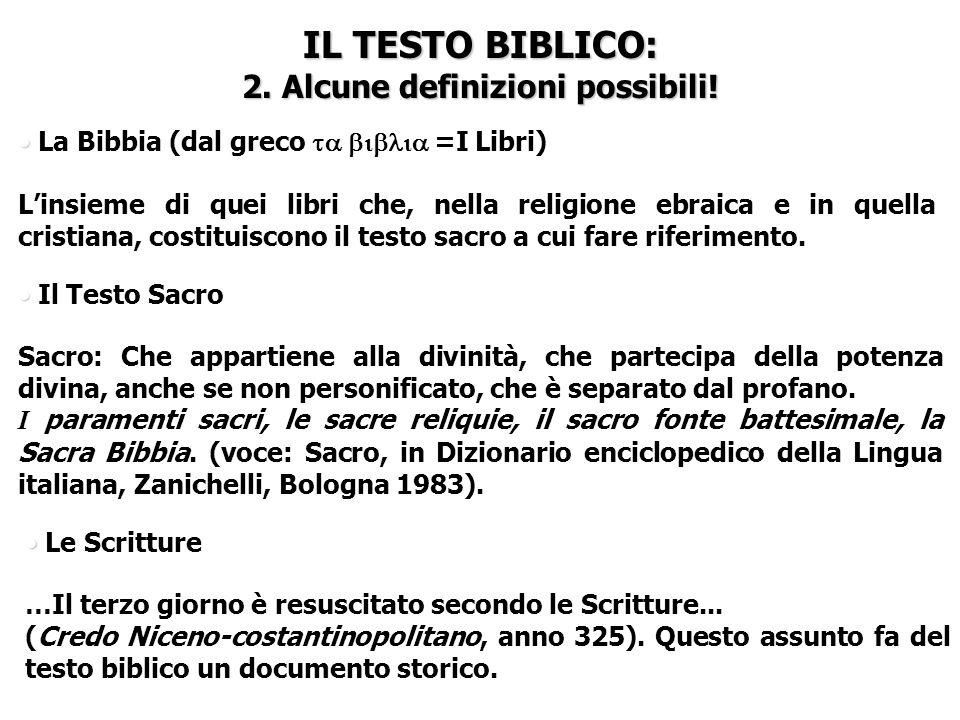 IL TESTO BIBLICO: 2. Alcune definizioni possibili! La Bibbia (dal greco =I Libri) Linsieme di quei libri che, nella religione ebraica e in quella cris
