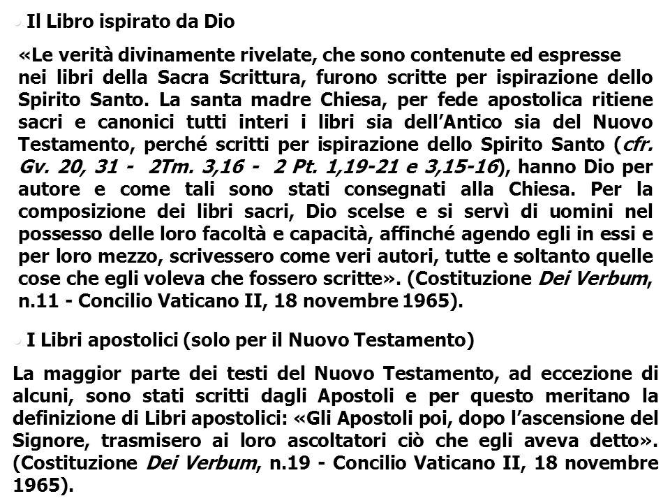 Il Libro ispirato da Dio «Le verità divinamente rivelate, che sono contenute ed espresse nei libri della Sacra Scrittura, furono scritte per ispirazio