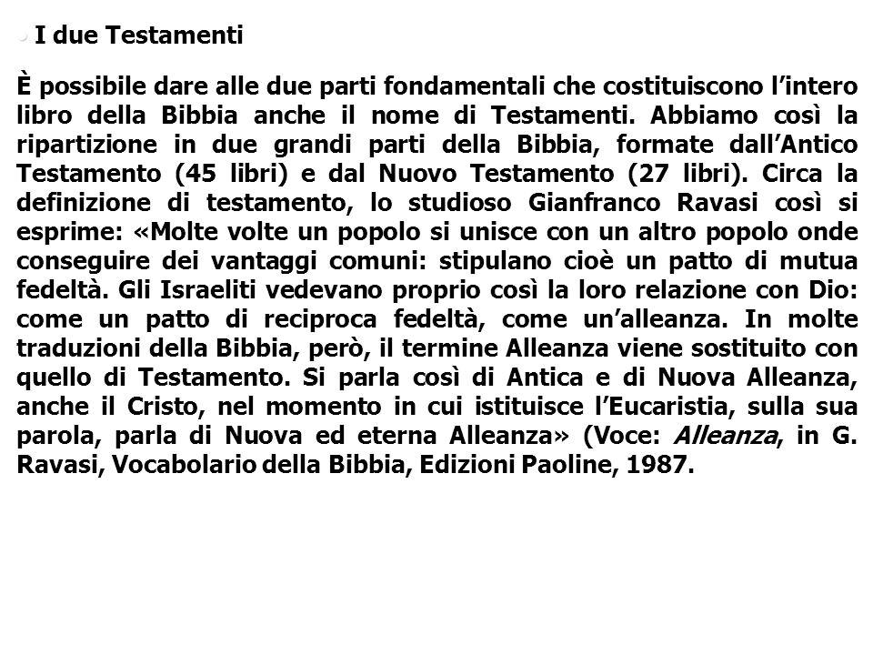 I due Testamenti È possibile dare alle due parti fondamentali che costituiscono lintero libro della Bibbia anche il nome di Testamenti. Abbiamo così l