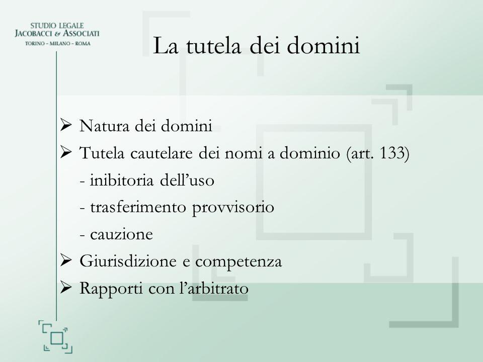 La tutela dei domini Natura dei domini Tutela cautelare dei nomi a dominio (art. 133) - inibitoria delluso - trasferimento provvisorio - cauzione Giur