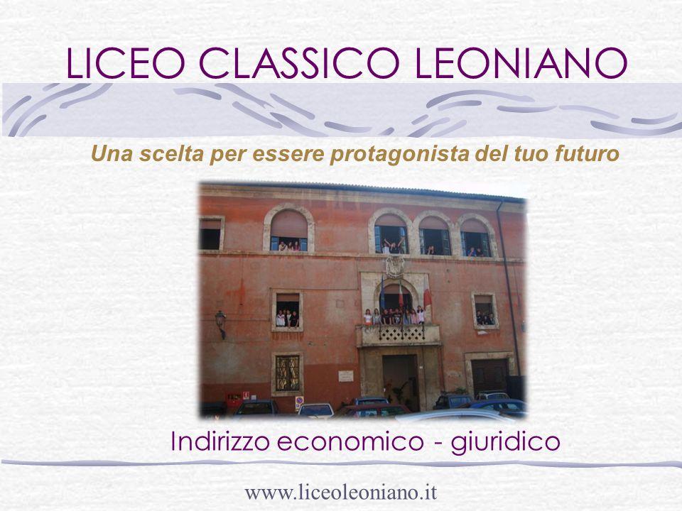 LICEO CLASSICO LEONIANO Indirizzo economico - giuridico Una scelta per essere protagonista del tuo futuro www.liceoleoniano.it