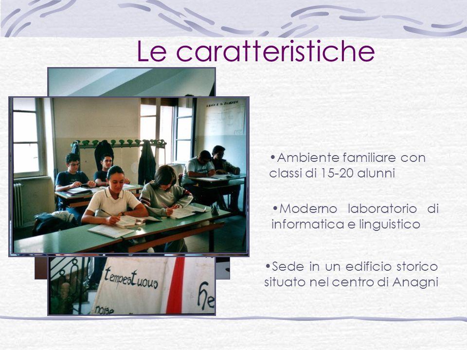 Le caratteristiche Ambiente familiare con classi di 15-20 alunni Sede in un edificio storico situato nel centro di Anagni Moderno laboratorio di informatica e linguistico