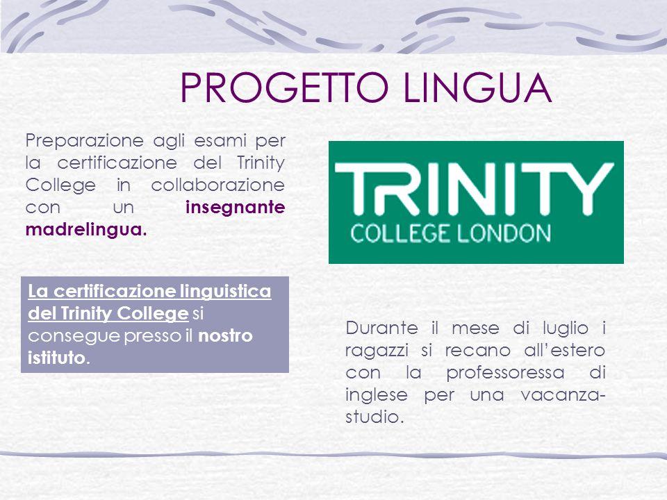 PROGETTO LINGUA La certificazione linguistica del Trinity College si consegue presso il nostro istituto.