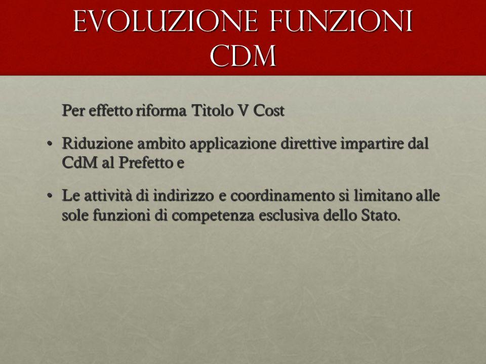 Evoluzione funzioni CdM Per effetto riforma Titolo V Cost Riduzione ambito applicazione direttive impartire dal CdM al Prefetto eRiduzione ambito appl