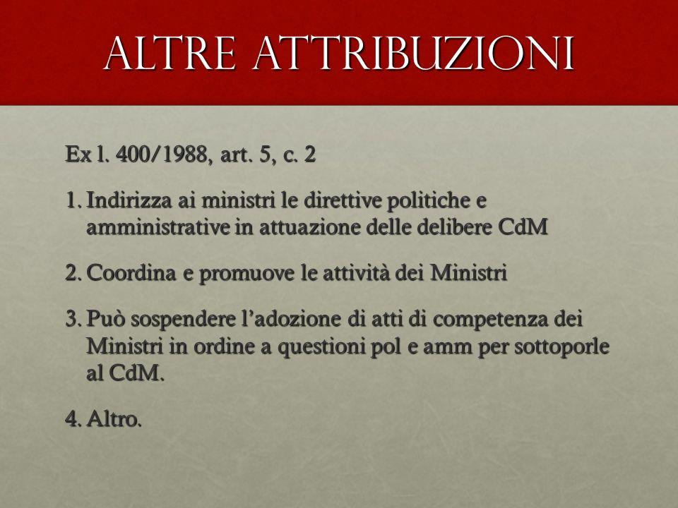 Altre attribuzioni Ex l. 400/1988, art. 5, c. 2 1.Indirizza ai ministri le direttive politiche e amministrative in attuazione delle delibere CdM 2.Coo