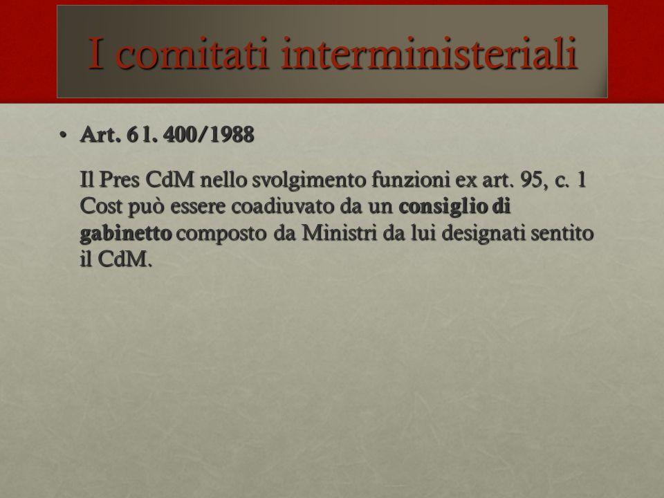 I comitati interministeriali Art. 6 l. 400/1988 Art. 6 l. 400/1988 Il Pres CdM nello svolgimento funzioni ex art. 95, c. 1 Cost può essere coadiuvato