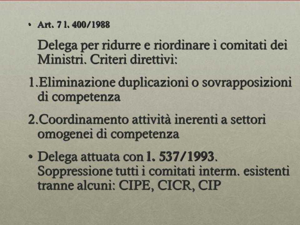 Art. 7 l. 400/1988 Art. 7 l. 400/1988 Delega per ridurre e riordinare i comitati dei Ministri. Criteri direttivi: 1.Eliminazione duplicazioni o sovrap
