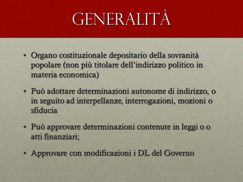 Generalità Organo costituzionale depositario della sovranità popolare (non più titolare dellindirizzo politico in materia economica)Organo costituzion