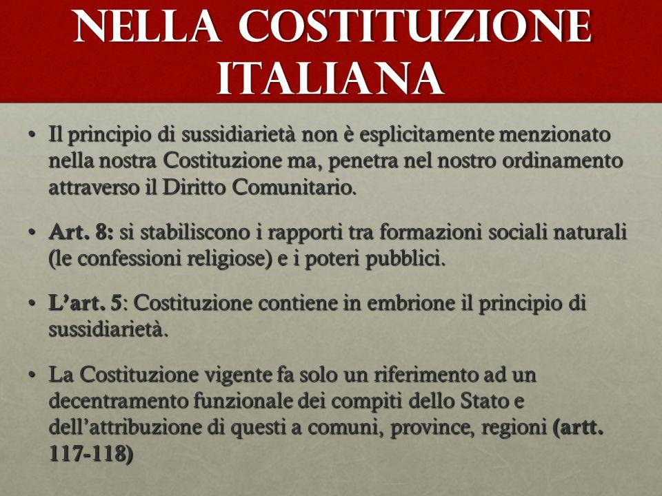 Nella Costituzione italiana Il principio di sussidiarietà non è esplicitamente menzionato nella nostra Costituzione ma, penetra nel nostro ordinamento