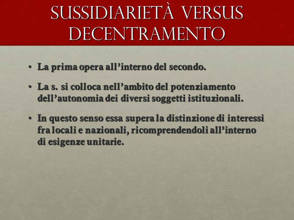 Sussidiarietà versus decentramento La prima opera allinterno del secondo. La prima opera allinterno del secondo. La s. si colloca nellambito del poten