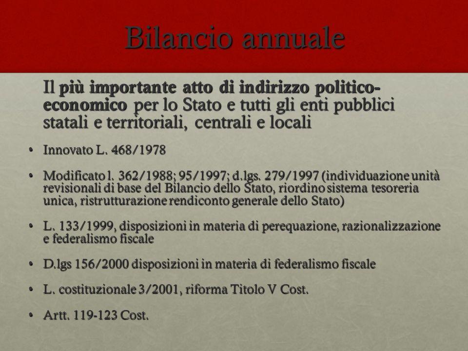 Bilancio annuale Il più importante atto di indirizzo politico- economico per lo Stato e tutti gli enti pubblici statali e territoriali, centrali e loc