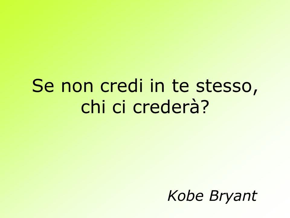 Se non credi in te stesso, chi ci crederà? Kobe Bryant