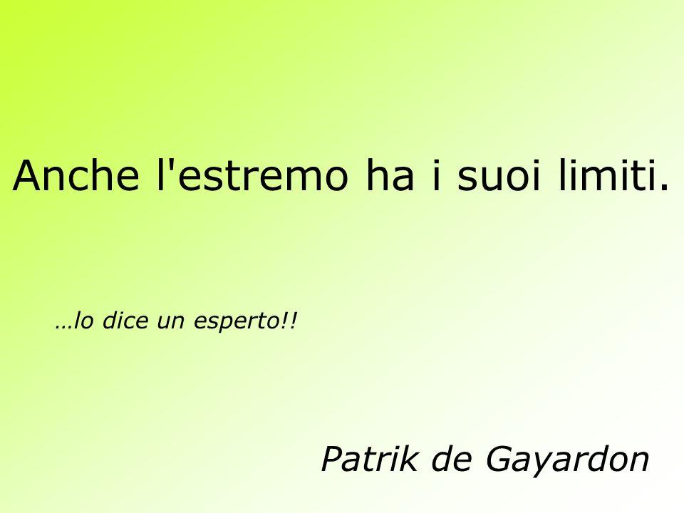 Anche l'estremo ha i suoi limiti. …lo dice un esperto!! Patrik de Gayardon