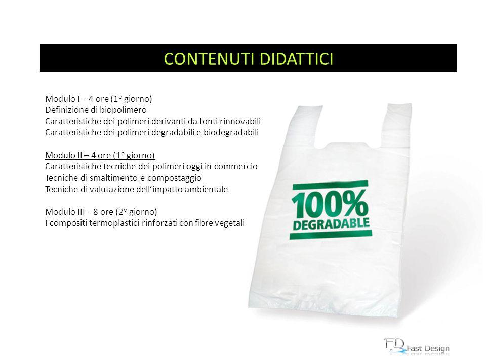 Attività: CONTENUTI DIDATTICI Modulo I – 4 ore (1° giorno) Definizione di biopolimero Caratteristiche dei polimeri derivanti da fonti rinnovabili Cara