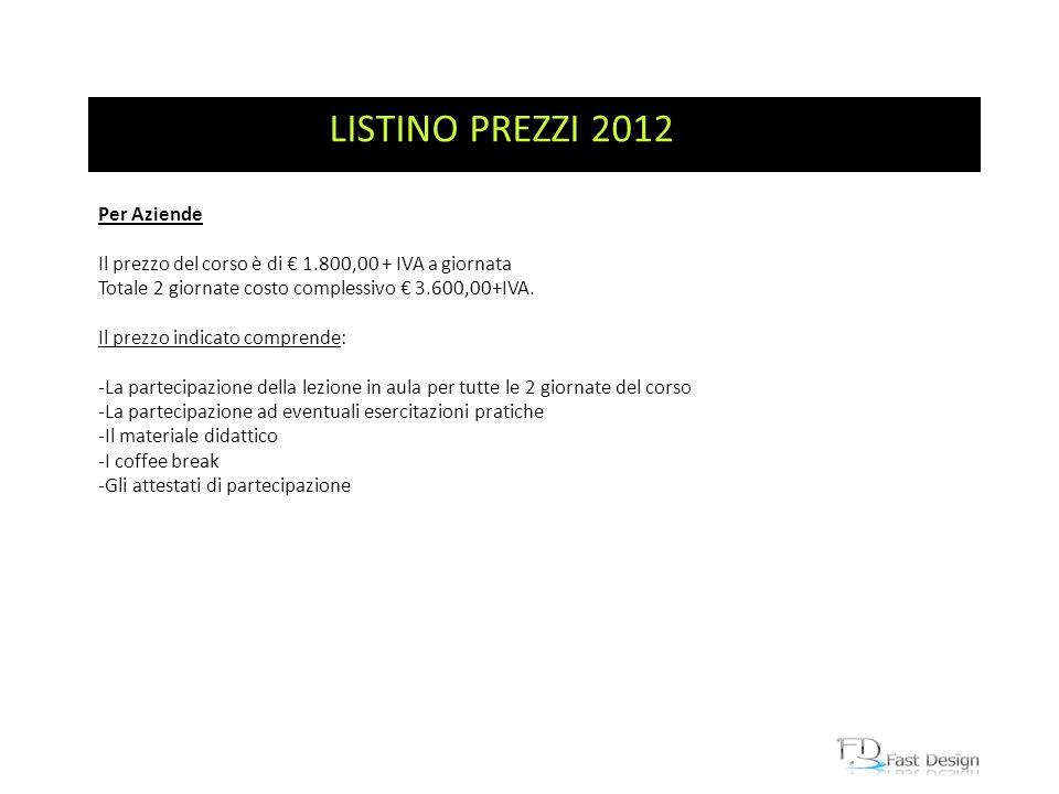 Attività: LISTINO PREZZI 2012 Per Aziende Il prezzo del corso è di 1.800,00 + IVA a giornata Totale 2 giornate costo complessivo 3.600,00+IVA. Il prez
