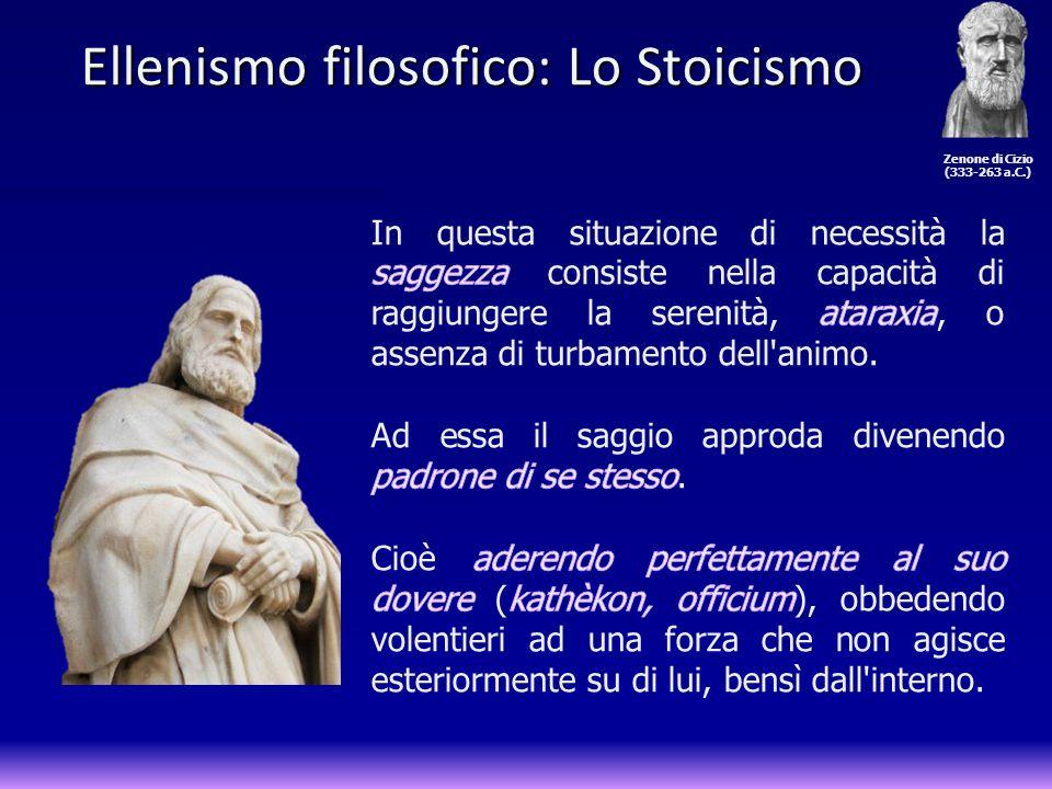 Ellenismo filosofico: Lo Stoicismo Ellenismo filosofico: Lo Stoicismo Zenone di Cizio (333-263 a.C.)