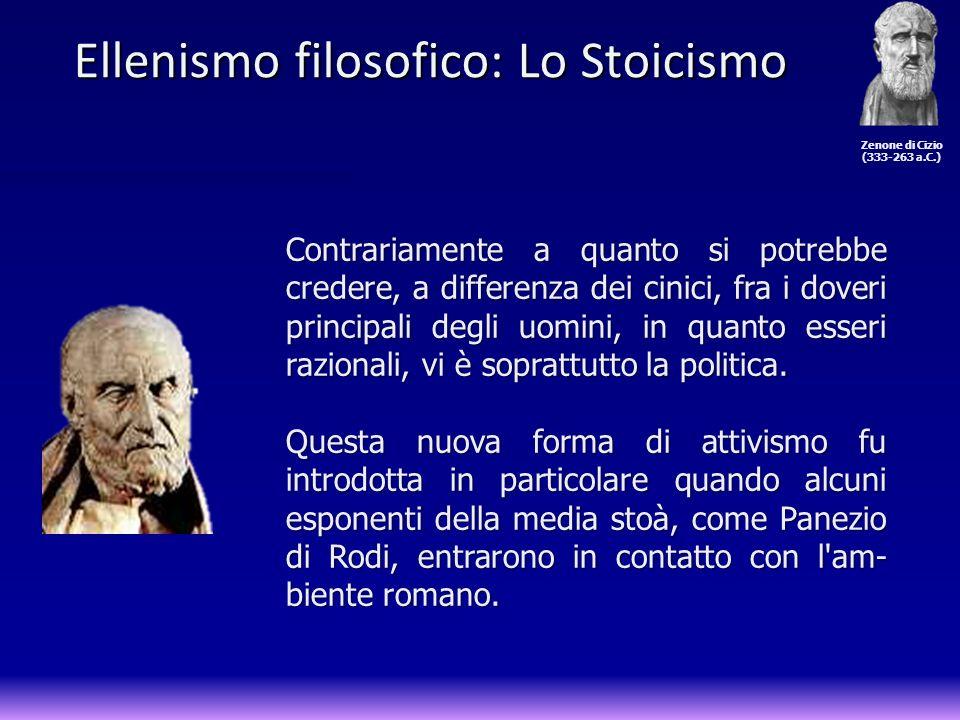 Ellenismo filosofico: Lo Stoicismo Ellenismo filosofico: Lo Stoicismo Contrariamente a quanto si potrebbe credere, a differenza dei cinici, fra i dove
