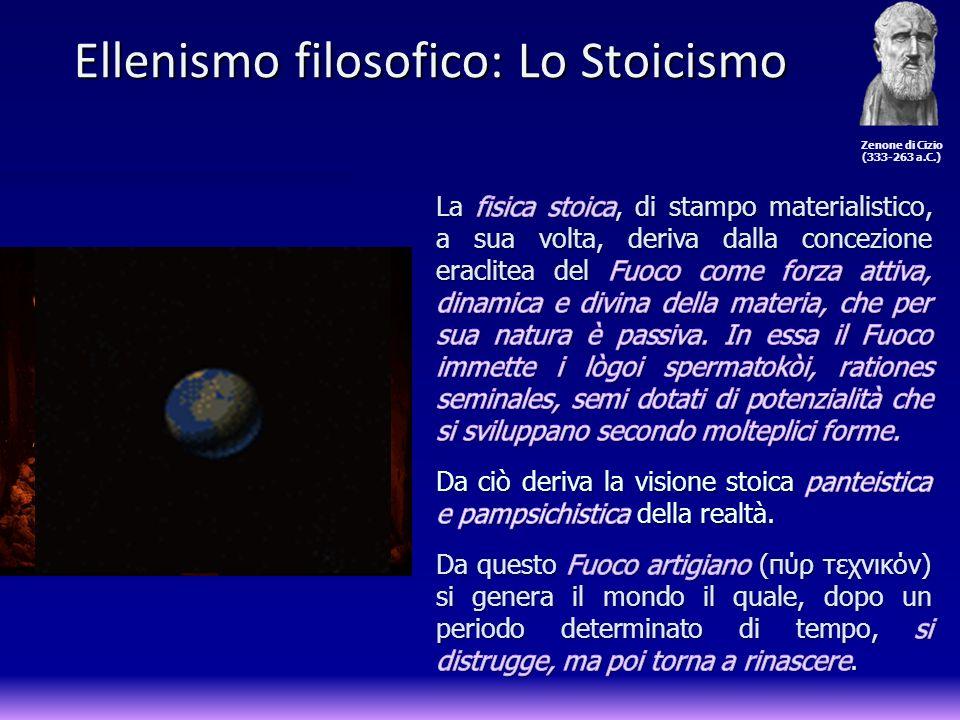 Zenone di Cizio (333-263 a.C.) Ellenismo filosofico: Lo Stoicismo Ellenismo filosofico: Lo Stoicismo