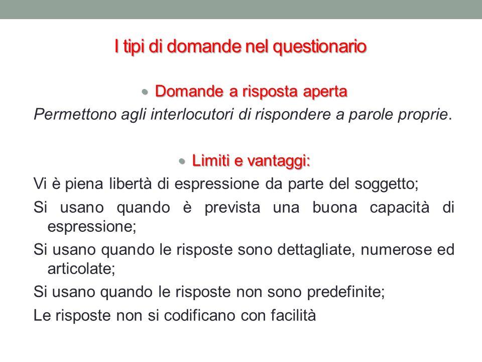 I tipi di domande nel questionario Domande a risposta aperta Domande a risposta aperta Permettono agli interlocutori di rispondere a parole proprie. L