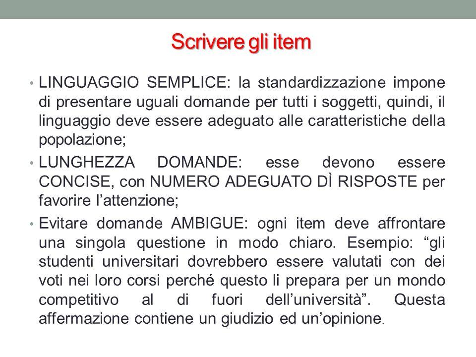 Scrivere gli item LINGUAGGIO SEMPLICE: la standardizzazione impone di presentare uguali domande per tutti i soggetti, quindi, il linguaggio deve esser