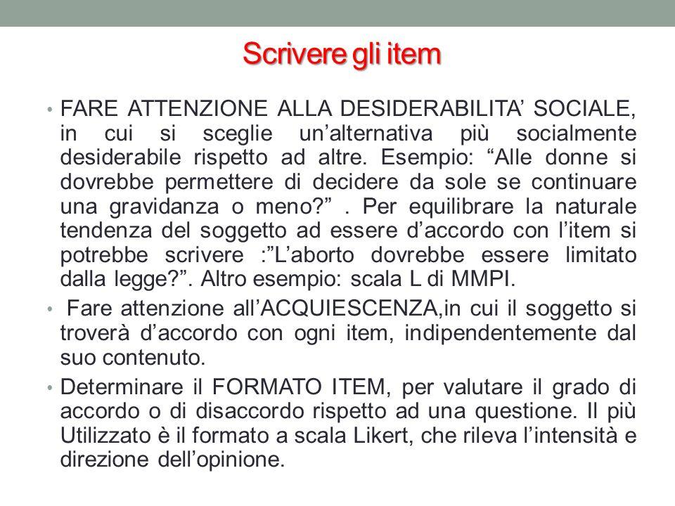 Scrivere gli item FARE ATTENZIONE ALLA DESIDERABILITA SOCIALE, in cui si sceglie unalternativa più socialmente desiderabile rispetto ad altre.