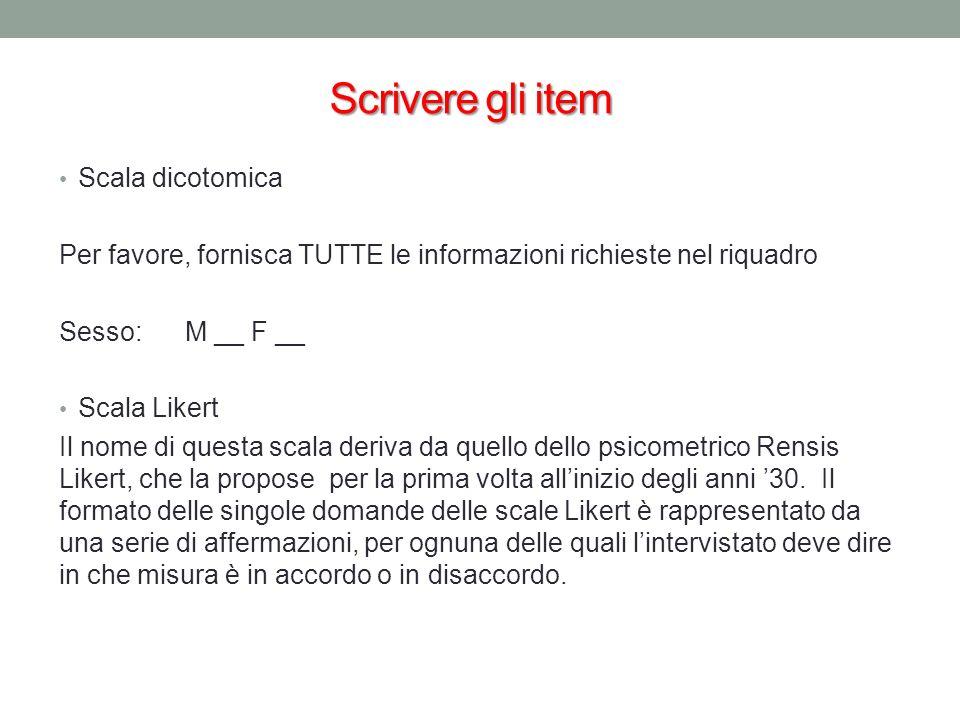 Scrivere gli item Scala dicotomica Per favore, fornisca TUTTE le informazioni richieste nel riquadro Sesso: M __F __ Scala Likert Il nome di questa sc