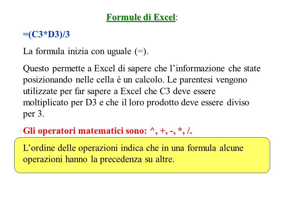 Lordine delle operazioni: -Elevazione a esponente (^) e calcoli tra parentesi -Moltiplicazione (*) e divisione (/) -Addizione (+) e sottrazione (-) Nel caso di * e /, una formula che contiene loperatore * seguito da quello /, esegue le operazioni nellordine in cui gli operatori appaiono nella formula da destra a sinistra.