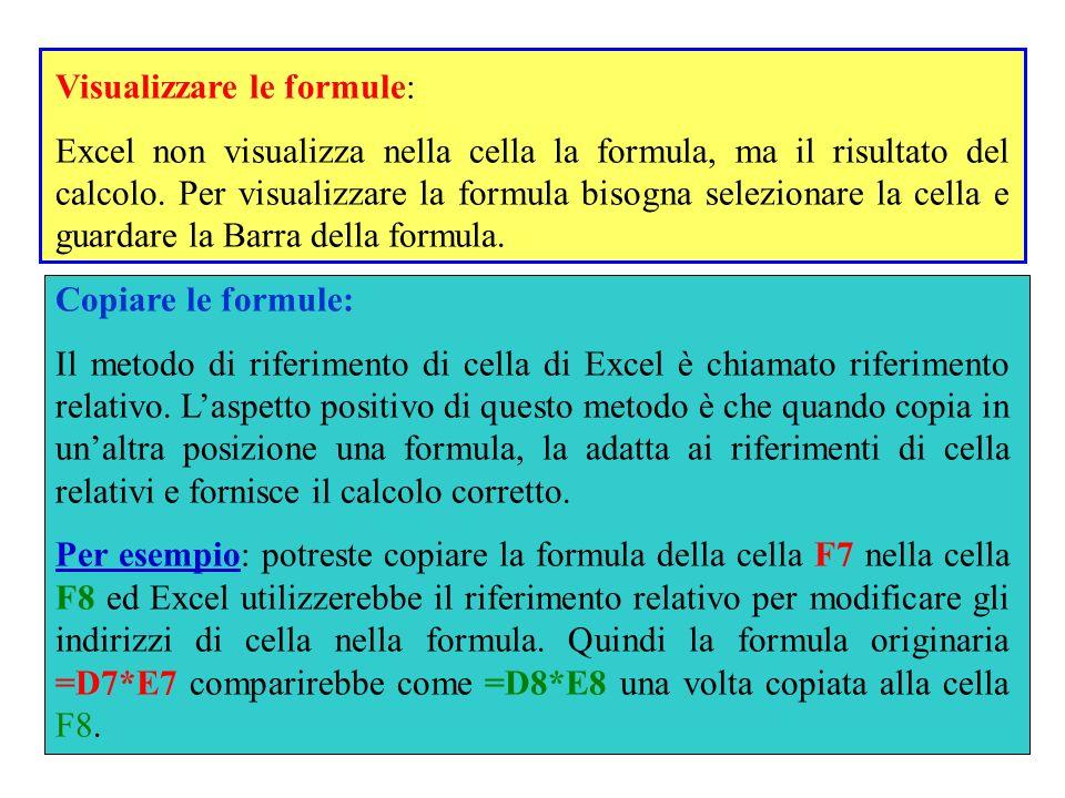 Visualizzare le formule: Excel non visualizza nella cella la formula, ma il risultato del calcolo. Per visualizzare la formula bisogna selezionare la