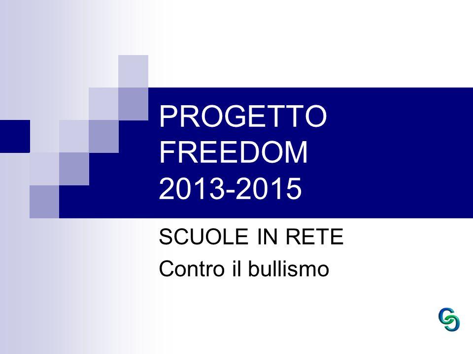 PROGETTO FREEDOM 2013-2015 SCUOLE IN RETE Contro il bullismo
