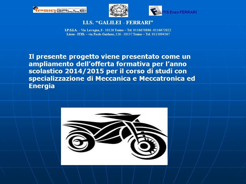 I.I.S. GALILEI - FERRARI I.P.S.I.A. - Via Lavagna, 8 - 10126 Torino – Tel. 0116670886 - 0116672022 Liceo - ITIS. – via Paolo Gaidano, 126 - 10137 Tori